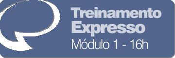 Treinamento Expresso - Módulo 1 - Carga horária de 16 h